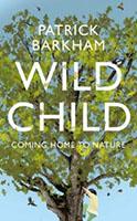 "Patrick Barkham's ""Wild Child"""